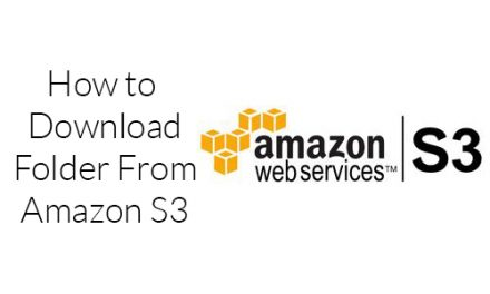 How To Download Files And Folders From Amazon S3?