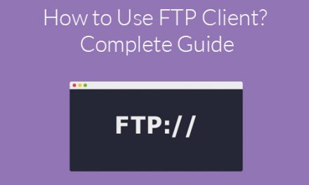 How to Use FTP Client? – Complete Guide