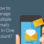 How to Manage Multiple Email Accounts Effectively?