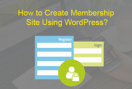 How to Create Membership Site Using WordPress?