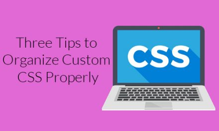 Three Tips to Organize Custom CSS Properly