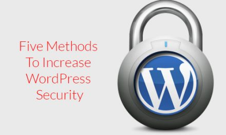 Five Methods To Increase WordPress Security