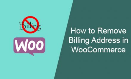 How to Remove Billing Address in WooCommerce (Easy Step)