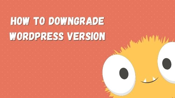 downgrade wordpress to previous version